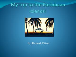 My trip to the Caribbean Islands!
