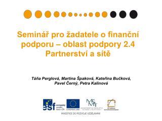 Seminář pro žadatele o finanční podporu – oblast podpory 2.4 Partnerství a sítě