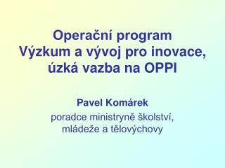 Operační program  Výzkum a vývoj pro inovace, úzká vazba na OPPI