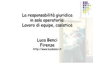 La responsabilità giuridica in sala operatoria: Lavoro di equipe, casistica Luca Benci Firenze