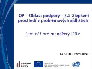 IOP - Oblast podpory – 5.2 Zlepšení prostředí v problémových sídlištích Seminář pro manažery IPRM