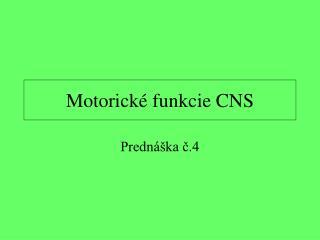 Motorick é funkcie CNS