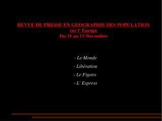REVUE DE PRESSE EN GEOGRAPHIE DES POPULATION sur l Europe Du 31 au 13 Novembre
