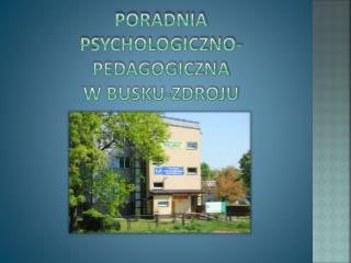 PORADNIA PSYCHOLOGICZNO-PEDAGOGICZNA  w  busku-zdroju