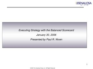 Executing Strategy with the Balanced Scorecard January 30, 2006 Presented by Paul R. Niven
