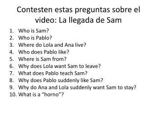Contesten estas preguntas sobre  el video: La  llegada  de Sam