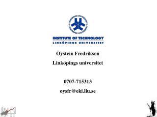 Öystein Fredriksen Linköpings universitet 0707-715313 oysfr@eki.liu.se