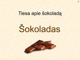 Tiesa apie šokoladą
