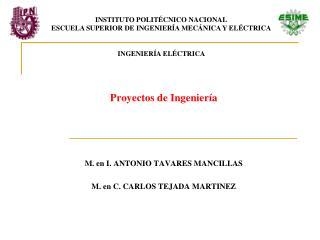 Proyectos de Ingeniería   M. en I. ANTONIO TAVARES MANCILLAS M. en C. CARLOS TEJADA MARTINEZ