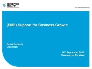 (SME) Support for Business Growth Kevin Donnelly Cleantech  						18 th  September 2014