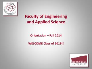 Faculty of Engineering  and Applied Science Orientation – Fall 2014 WELCOME Class of 2019!!