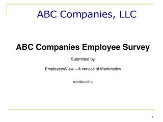 ABC Companies Employee Survey Submitted by EmployeesView – A service of Markinetics 800.552.2510