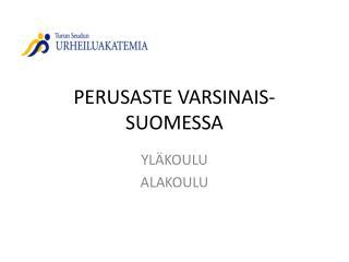 PERUSASTE VARSINAIS-SUOMESSA