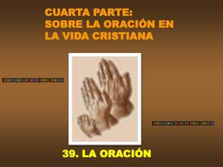 CUARTA PARTE: SOBRE LA ORACI N EN LA VIDA CRISTIANA
