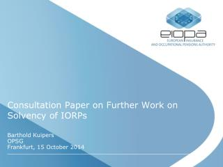 Consultation Paper on Further Work on Solvency of IORPs