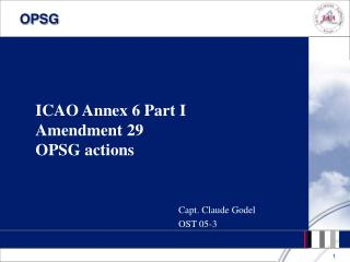 ICAO Annex 6 Part I Amendment 29  OPSG actions