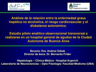 Becaria: Dra. Andrea Odzak Director de beca: Dr. Bernardo Frider