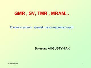 GMR , SV, TMR , MRAM...