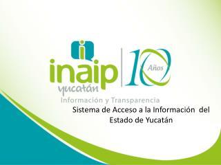 Sistema de Acceso a la Información  del Estado de Yucatán