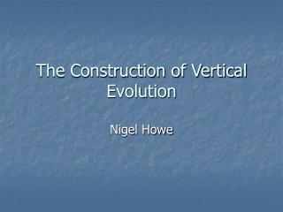 The Construction of Vertical Evolution