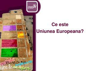 Ce este  Uniunea Europeana?