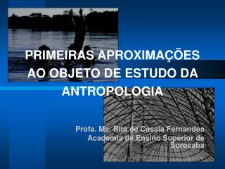 PRIMEIRAS APROXIMA��ES  AO OBJETO DE ESTUDO DA  ANTROPOLOGIA