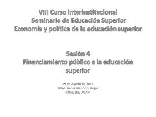 29 de Agosto de 2014 Mtro. Javier Mendoza Rojas IISUE/SES/UNAM