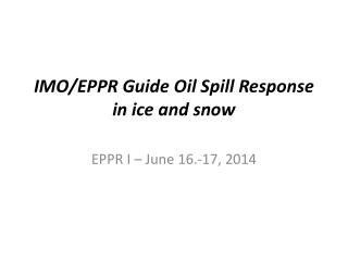IMO/EPPR  Guide  Oil Spill Response in ice and snow
