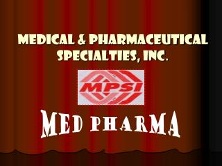 MEDICAL & PHARMACEUTICAL SPECIALTIES, INC .