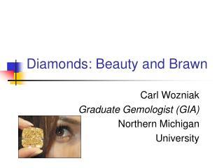 Diamonds: Beauty and Brawn