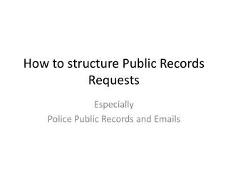How to structure Public Records Requests