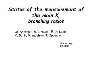 Status of the measurement of  the main K L branching ratios