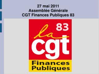 27 mai 2011 Assembl e G n rale  CGT Finances Publiques 83