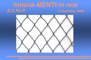 Innova-MENTI-in rete E.C.Fo.P.                            2 dicembre 2009