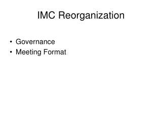 IMC Reorganization