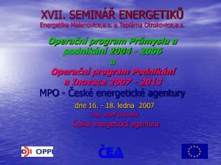dne 16. - 18. ledna  2007 Ing. Josef Bubeník Česká energetická agentura