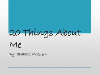 20 Things  A bout Me