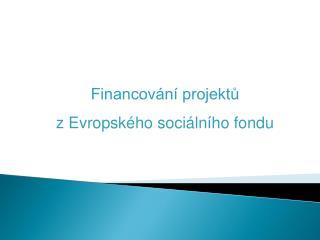 Financov�n� projekt?  z Evropsk�ho soci�ln�ho fondu