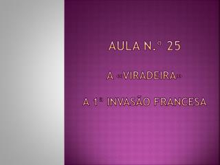 Aula n.º  25 A «Viradeira» A 1ª Invasão Francesa