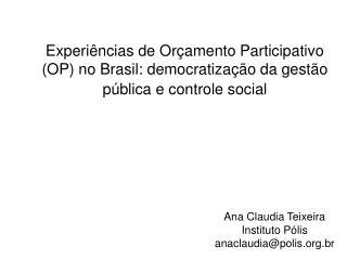 Ana Claudia Teixeira Instituto P�lis anaclaudia@polis.br