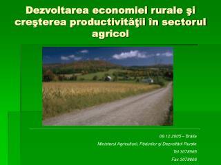 Dezvoltarea economiei rurale ?i cre?terea productivit??ii �n sectorul agricol