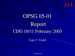OPSG 05-01  Report CDG 10/11 February 2005 Capt. C. Godel