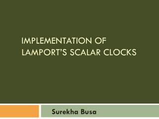 Implementation Of  Lamport's  Scalar Clocks