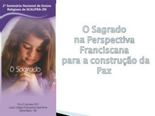O  Sagrado na Perspectiva Franciscana para  a  constru��o da  Paz