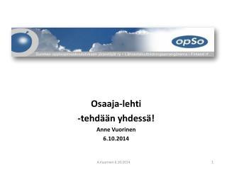 Osaaja-lehti -tehdään yhdessä! Anne Vuorinen 6.10.2014