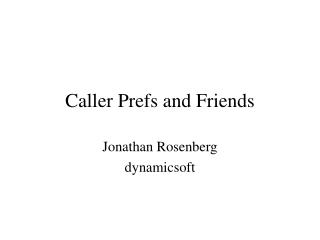 Caller Prefs and Friends