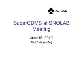 SuperCDMS  at SNOLAB  Meeting