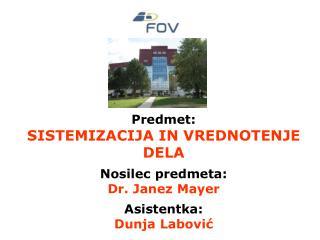 Predmet: SISTEMIZACIJA IN VREDNOTENJE DELA Nosilec predmeta: Dr. Janez Mayer Asistentka: