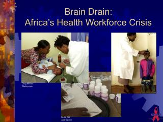 Brain Drain: Africa s Health Workforce Crisis