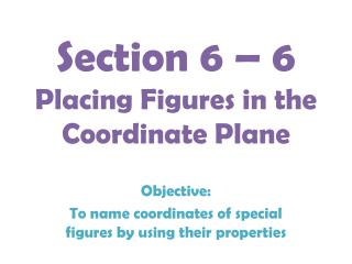 Section 6 – 6 Placing Figures in the Coordinate Plane